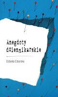 """""""Gdyby nie znała ortografii, żyłaby do dziś"""", czyli słów kilka o dziennikarstwie. """"Anegdoty dziennikarskie"""" Elżbieta Ciborska"""