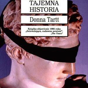"""""""Tajemna historia"""" Donna Tartt. """"Szaleństwa wyobraźni"""""""
