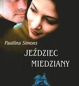 """""""Jeździec Miedziany""""  Paullina Simons, czyli mało ambitnie (choć dziarsko!) o kiepskiej książce"""