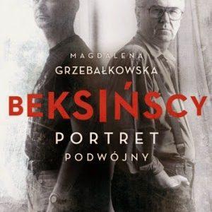 """""""Beksińscy. Portret podwójny"""" Magdalena Grzebałkowska. Ojciec i syn"""