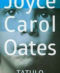"""Tatulo"" Joyce Carol Oates"