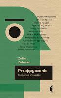"""Perypetie translacji i inne. """"Przejęzyczenie. Rozmowy o przekładzie"""" Zofia Zaleska"""