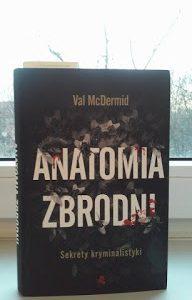 """Backstage literackiej zbrodni. """"Anatomia zbrodni. Sekrety kryminalistyki"""" Val McDermid"""