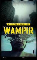 """Naprawdę zły detektyw! """"Wampir"""" Wojciech Chmielarz"""