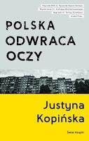 """W Polsce dzieje się źle. """"Polska odwraca oczy"""" Justyna Kopińska"""