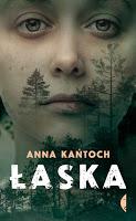 "Antybohaterka, niepamięć i ""Dom zły"". ""Łaska"" Anna Kańtoch"