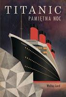 """""""Koniec wyobrażeń"""". """"Titanic. Pamiętna noc"""" Walter Lord"""