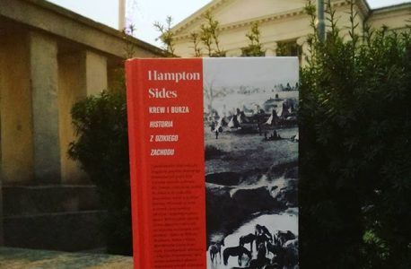 """Demitologizacja Dzikiego Zachodu. """"Krew i burza. Historia z Dzikiego Zachodu"""" Hampton Sides"""