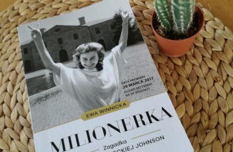"""Brzemię majątku. """"Milionerka. Zagadka Barbary Piaseckiej-Johnson"""" Ewa Winnicka"""