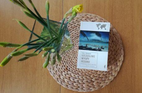 """Notatki z lektury. """"Szczęśliwe wyspy Oceanii. Wiosłując przez Pacyfik"""" Paul Theroux"""