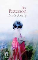 """Rzeczywistość w kolorze czerni i bieli. Per Petterson """"Po Syberii"""""""