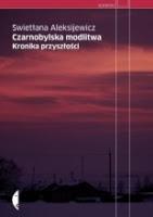 """Los czarnobylskiej duszy. """"Czarnobylska modlitwa S. Aleksijewicz"""