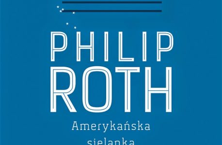 """Amerykańska sielanka"" Philip Roth. Amerykański koszmar?!"