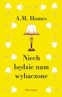 """Wszystko zostaje w rodzinie. A.M. Homes, """"Niech będzie nam wybaczone"""""""