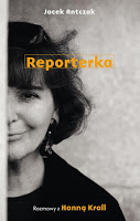 """""""Reporterka. Rozmowy z Hanną Krall"""" Jacek Antczak"""