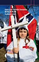 """Tylko biel. """"Ku Klux Klan. Tu mieszka miłość"""" Katarzyna Surmiak-Domańska"""