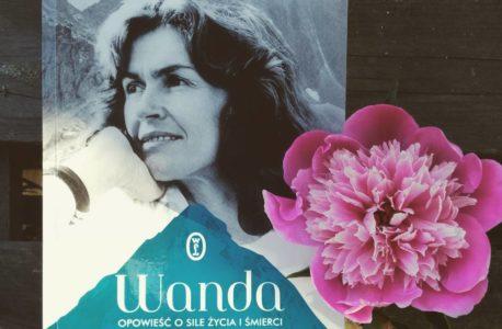 """Wszystko o Wandzie. """"Wanda. Opowieść o sile życia i śmierci. Historia Wandy Rutkiewicz"""" Anna Kamińska"""